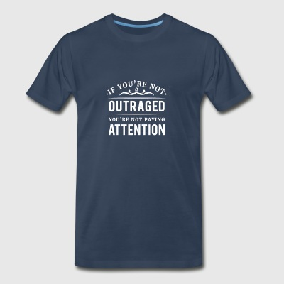 If you're not outraged you're not paying attention Sportswear - Men's Premium T-Shirt
