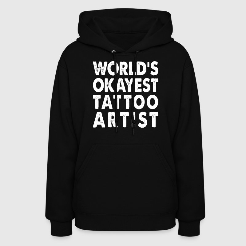 World's Okayest Tattoo Artist Hoodies - Women's Hoodie