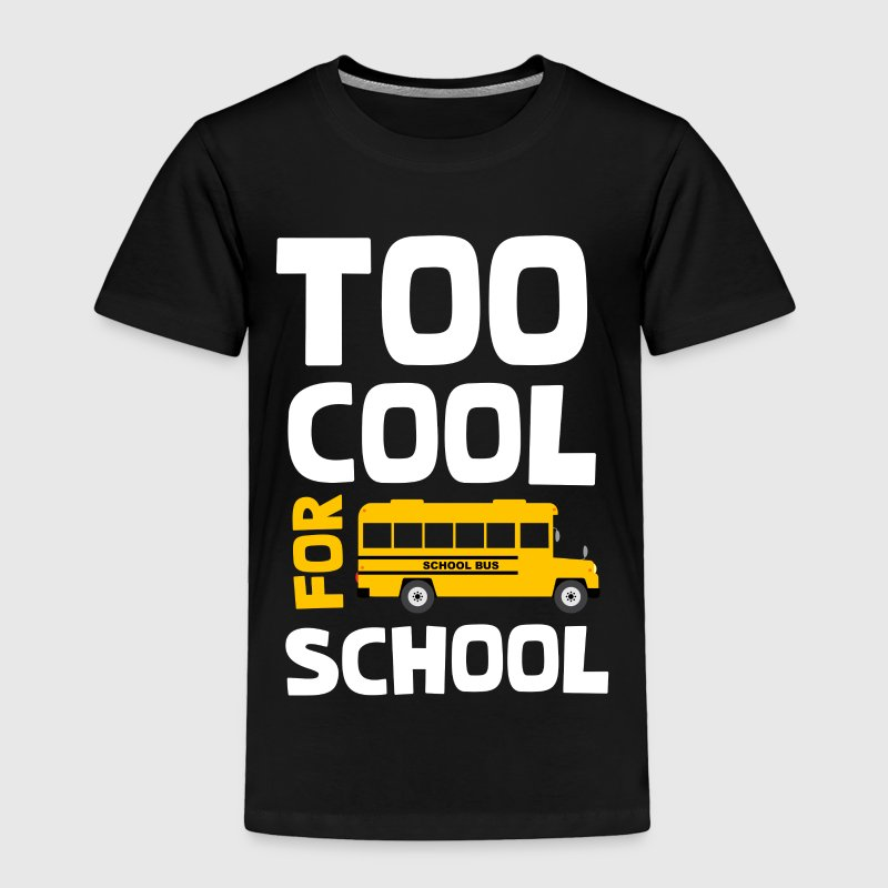 Too cool for school Baby & Toddler Shirts - Toddler Premium T-Shirt