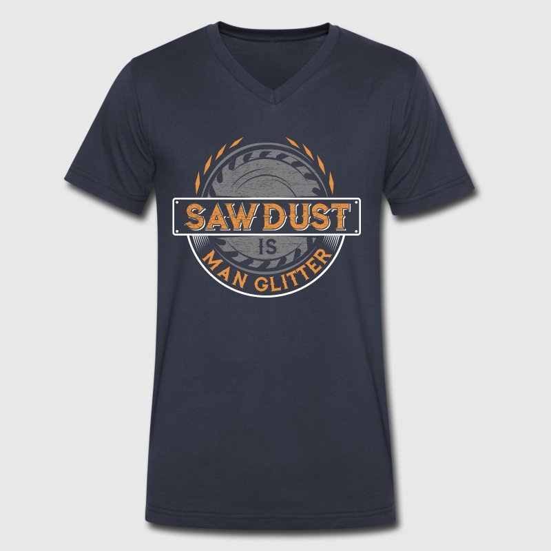 Sawdust Woodworking Carpenter Roofer Woodworkers T-Shirts - Men's V-Neck T-Shirt by Canvas
