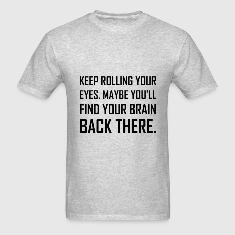 Keep Rolling Eyes Find Brain - Men's T-Shirt