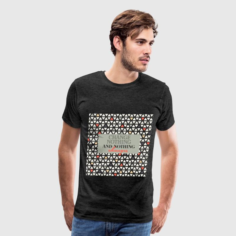 Inspiration - Change nothing and nothing changes - Men's Premium T-Shirt