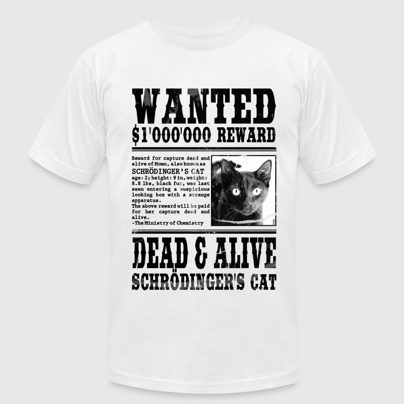 Schrödinger's Cat Wanted, Dead and Alive T-Shirts - Men's T-Shirt by American Apparel