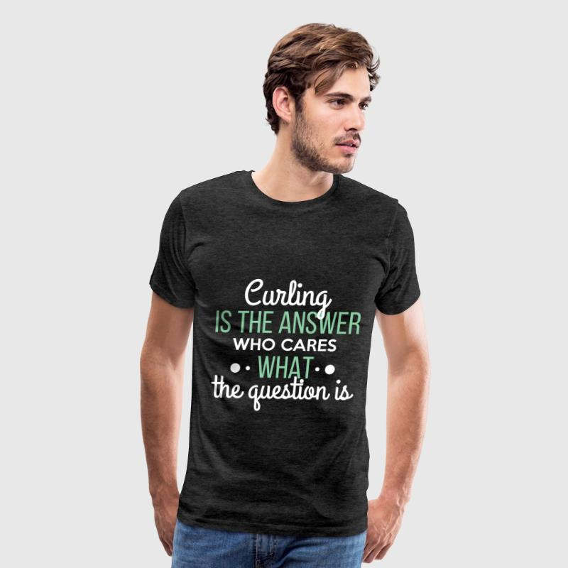 Curling - Curling is the answer who cares what the - Men's Premium T-Shirt