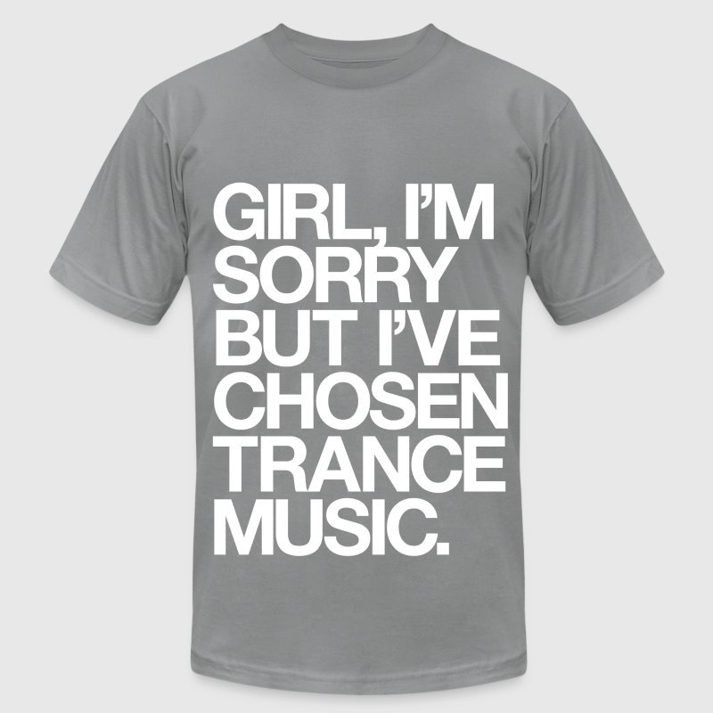 Girl, I'm Sorry But I've Chosen Trance Music T-Shirts - Men's Fine Jersey T-Shirt