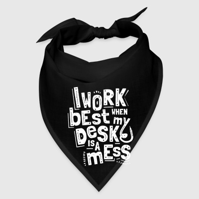I work best when my desk is a mess - Bandana