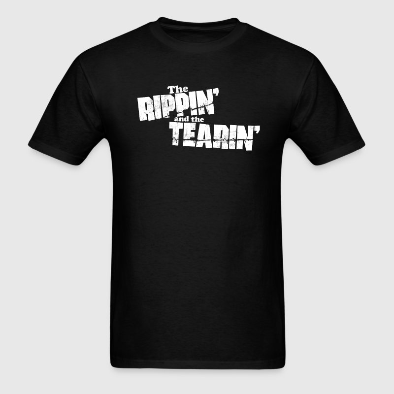 THE RIPPIN AND THE TEARIN T-Shirts - Men's T-Shirt