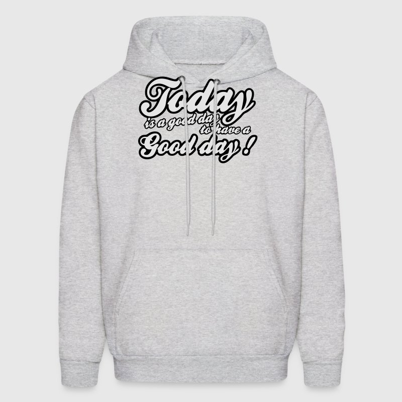 today is a good day Hoodies - Men's Hoodie