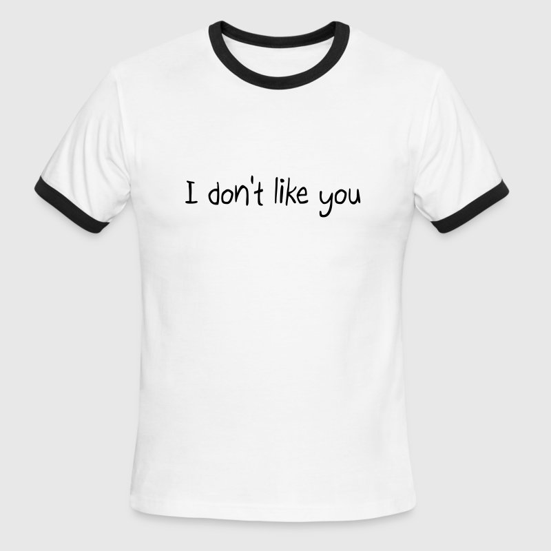 I don't like you T-Shirts - Men's Ringer T-Shirt