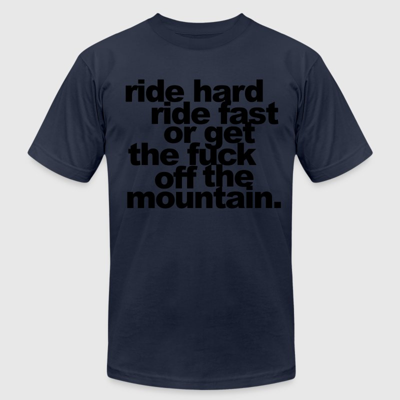 ride hard, ride fast or get the fuck off T-Shirts - Men's T-Shirt by American Apparel