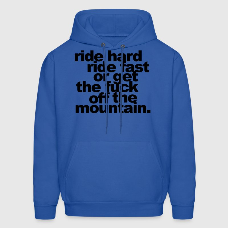 ride hard, ride fast or get the fuck off Hoodies - Men's Hoodie