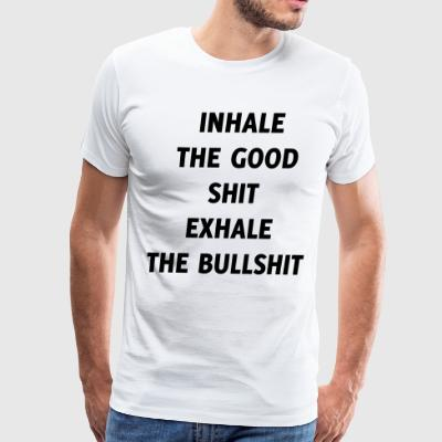 Inhale The Good Shit Exhale The Bullshit Humor - Men's Premium T-Shirt