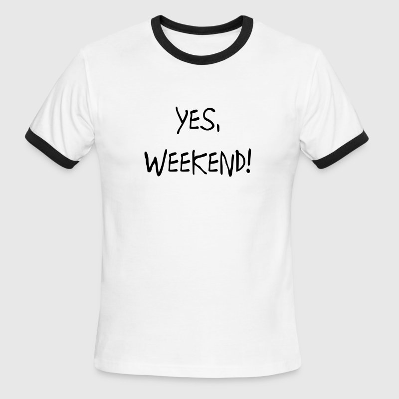 Yes, Weekend T-Shirts - Men's Ringer T-Shirt