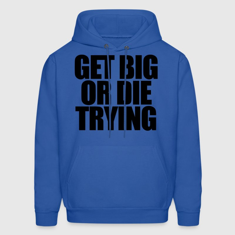 Get Big or Die Trying Hoodies - Men's Hoodie