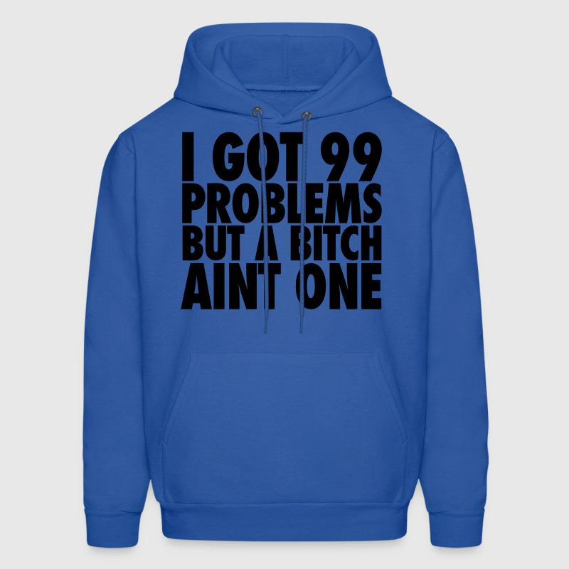 I Got 99 Problems But A Bitch Aint One Hoodies - Men's Hoodie