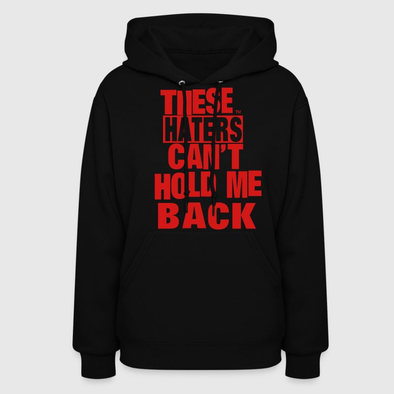 THESE HATERS CAN'T HOLD ME BACK Hoodies - Women's Hoodie