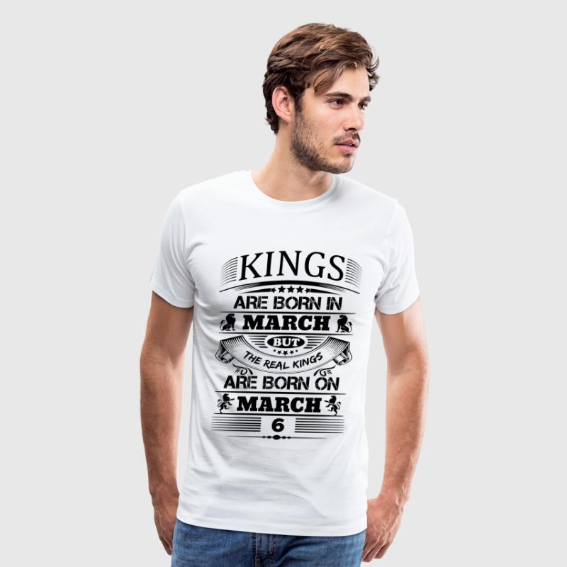 Real Kings Are Born On March 6 T-Shirts - Men's Premium T-Shirt