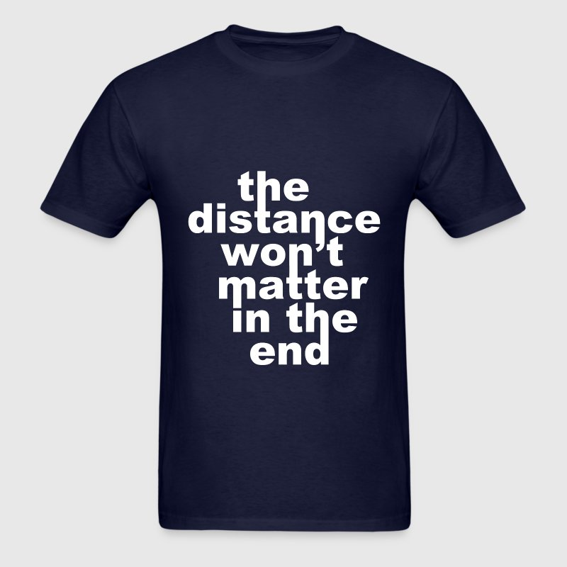 Distance Wont matter in the End White T-Shirts - Men's T-Shirt