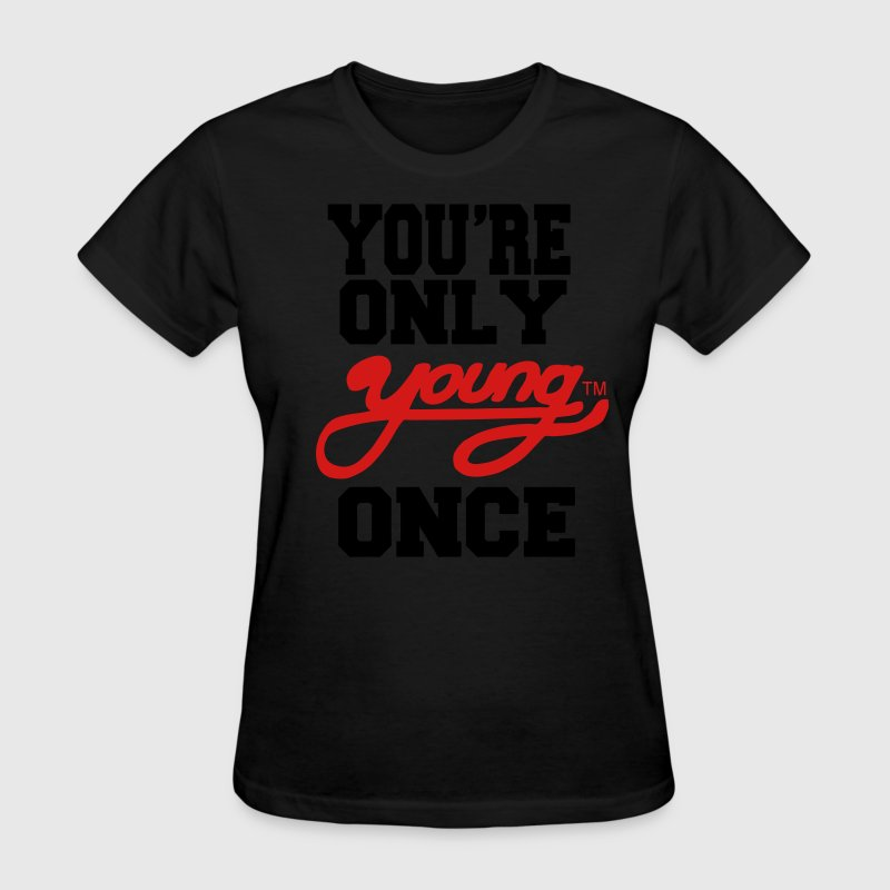YOU'RE ONLY YOUNG ONCE Women's T-Shirts - Women's T-Shirt