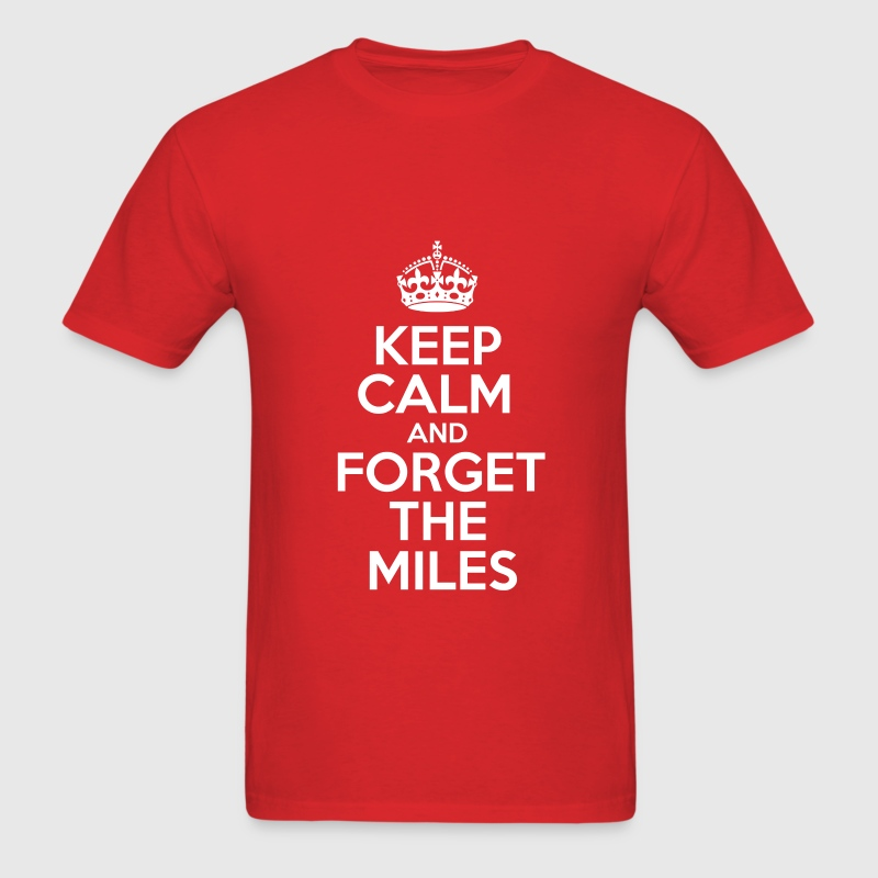 Keep Calm and Forget the Miles T-Shirts - Men's T-Shirt