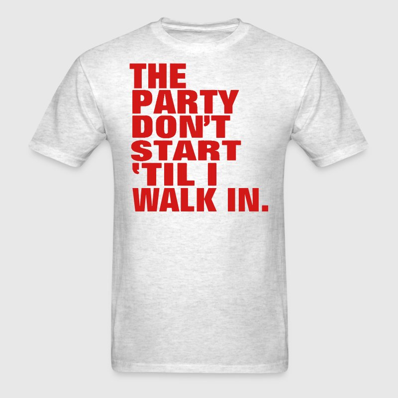 THE PARTY DON'T START TIL I WALK IN. T-Shirts - Men's T-Shirt