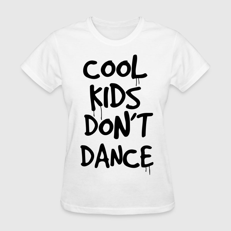 COOL KIDS DON'T DANCE T-Shirt | Spreadshirt