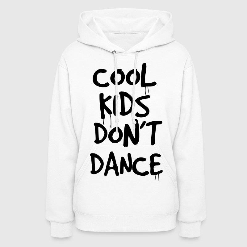 COOL KIDS DON'T DANCE Hoodies - Women's Hoodie