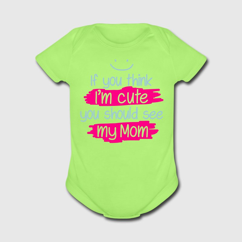 If you think I'm cute you should see my Mom Baby & Toddler Shirts - Short Sleeve Baby Bodysuit