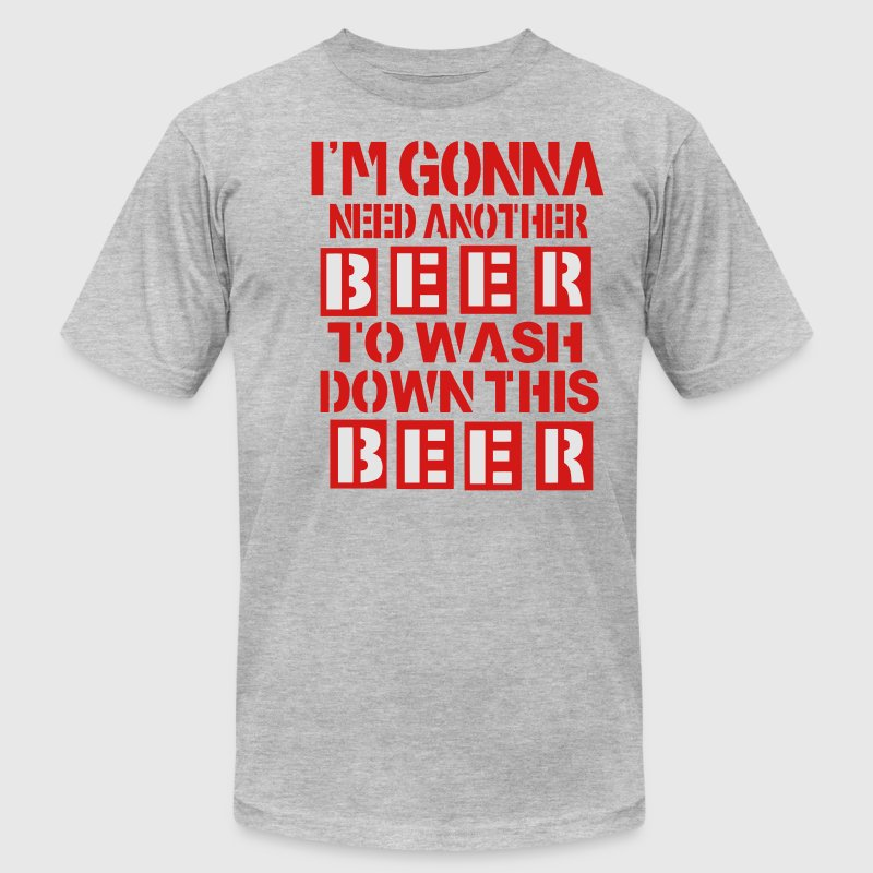 I'M GONNA NEED ANOTHER BEER TO WASH DOWN THIS BEER T-Shirts - Men's Fine Jersey T-Shirt