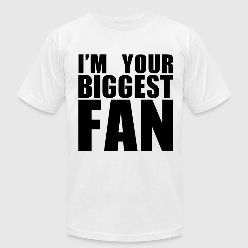 I'M YOUR BIGGEST FAN t-shirt graphic T-Shirts - Men's Fine Jersey T-Shirt