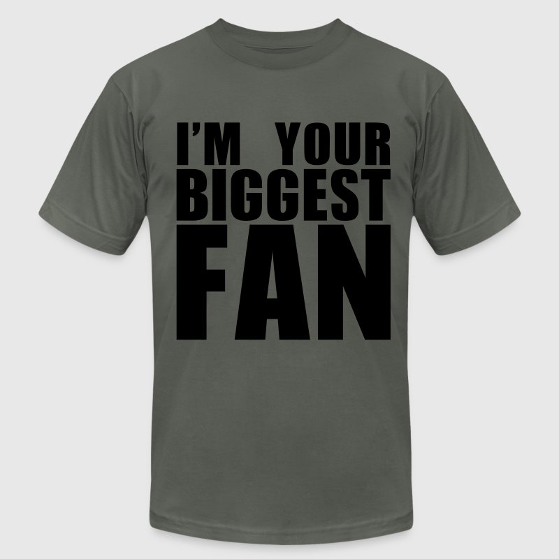 I'M YOUR BIGGEST FAN t-shirt graphic T-Shirts - Men's T-Shirt by American Apparel