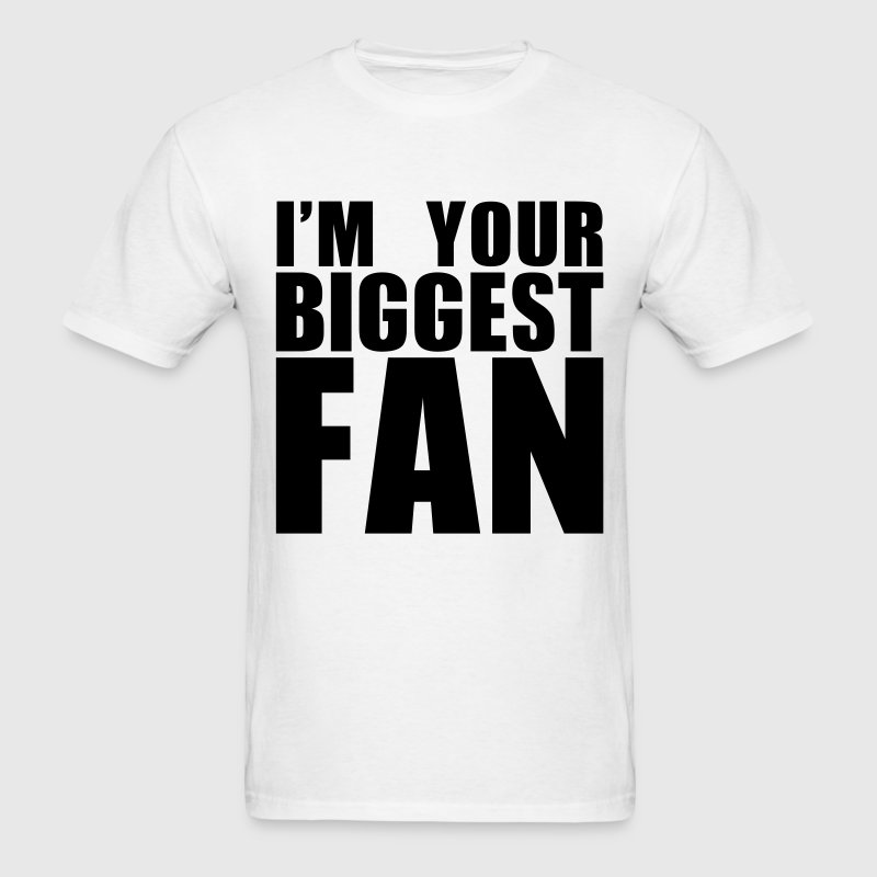 I'M YOUR BIGGEST FAN t-shirt graphic T-Shirts - Men's T-Shirt