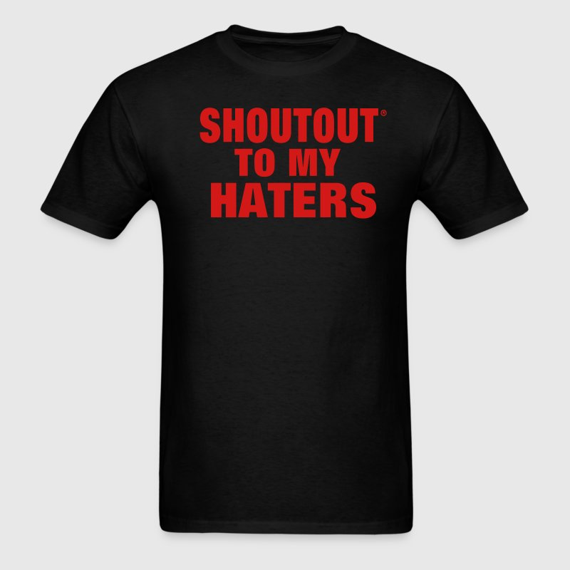 SHOUT OUT TO MY HATERS T-Shirts - Men's T-Shirt