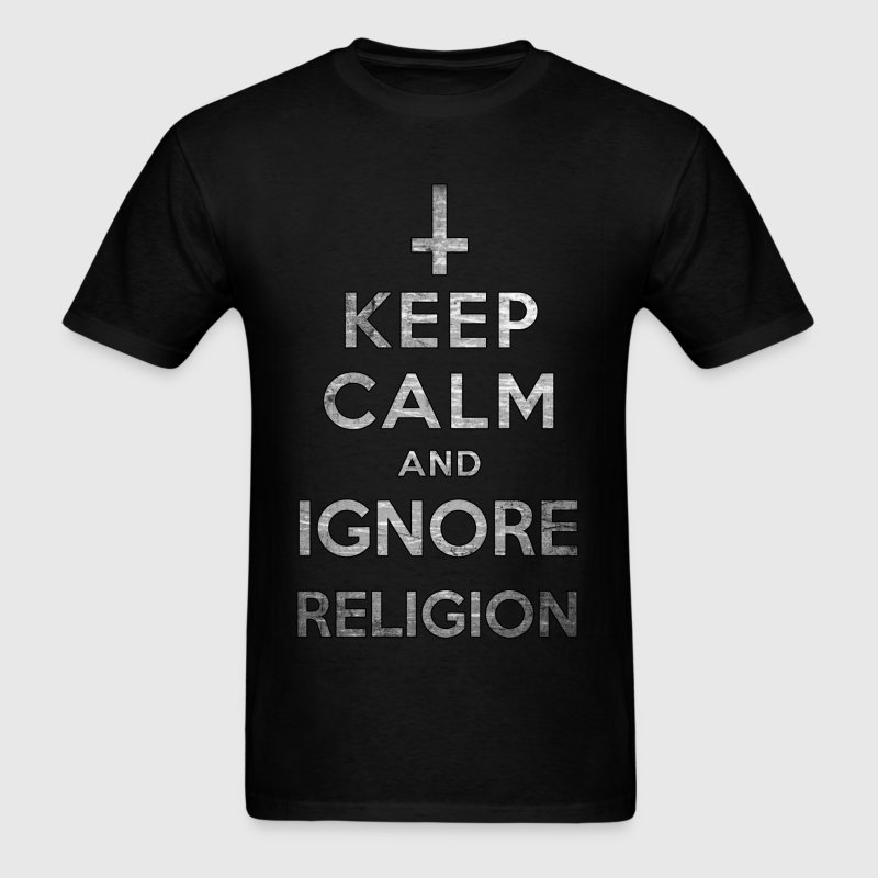 Keep Calm and Ignore Religion T-Shirts - Men's T-Shirt