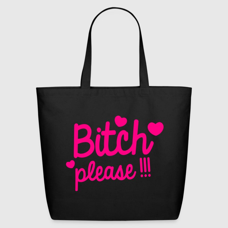 Bitch PLEASE!!! nsfw with little hearts cute! Bags & backpacks - Eco-Friendly Cotton Tote