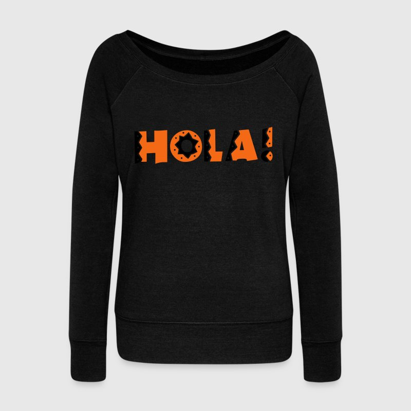 HOLA! new mexico Mexican greeting hello! Long Sleeve Shirts - Women's Wideneck Sweatshirt