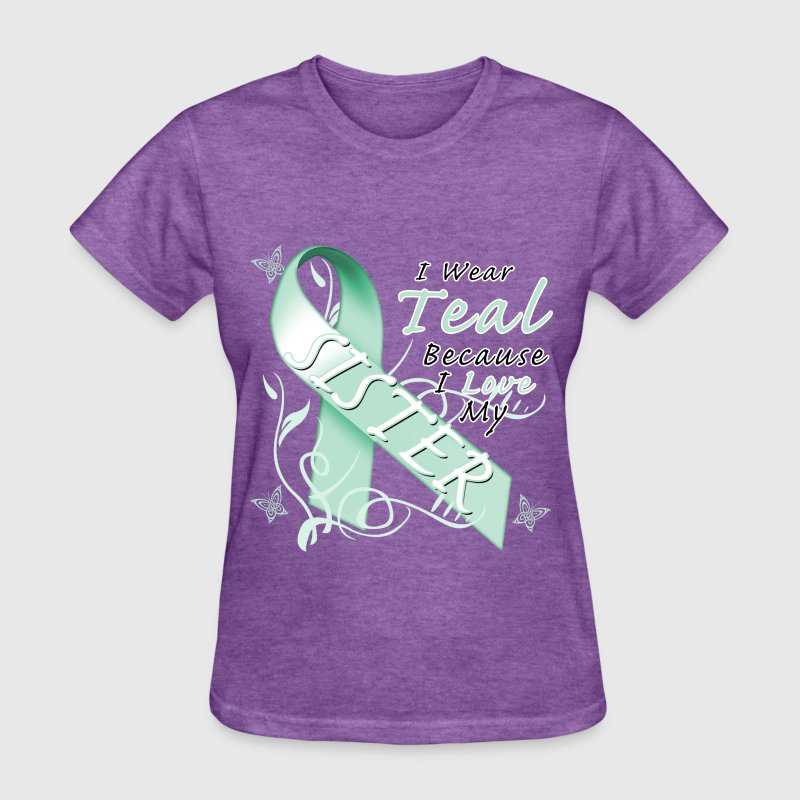 I Wear Teal Because I Love My Sister Women's T-Shirts - Women's T-Shirt