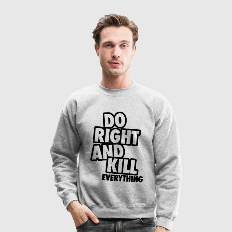 Do Right And Kill Everything Long Sleeve Shirts - Crewneck Sweatshirt