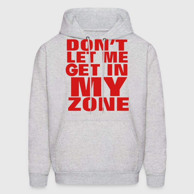DON'T LET ME GET IN MY ZONE Hoodies - Men's Hoodie