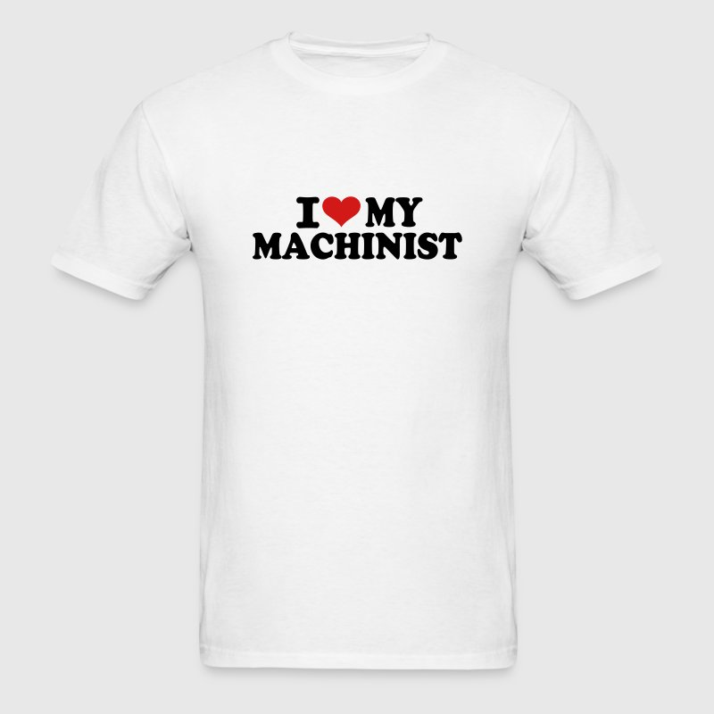 I love my Machinist T-Shirts - Men's T-Shirt