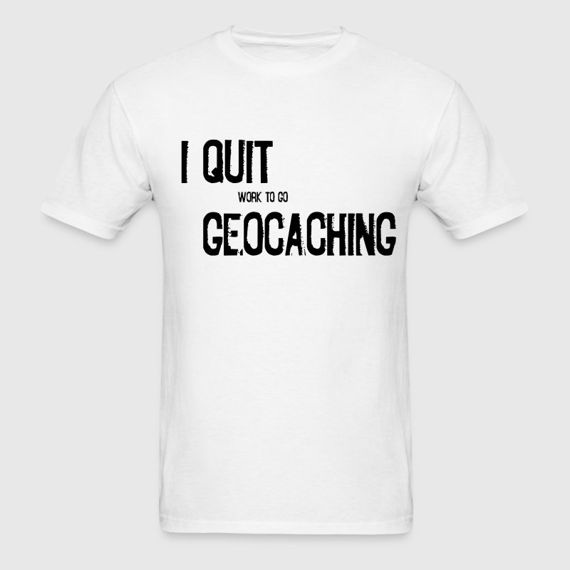 I Quit Geocaching - Men's T-Shirt