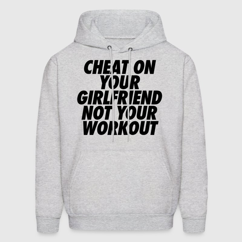 Cheat On Your Girlfriend Not Your Workout Hoodies - Men's Hoodie