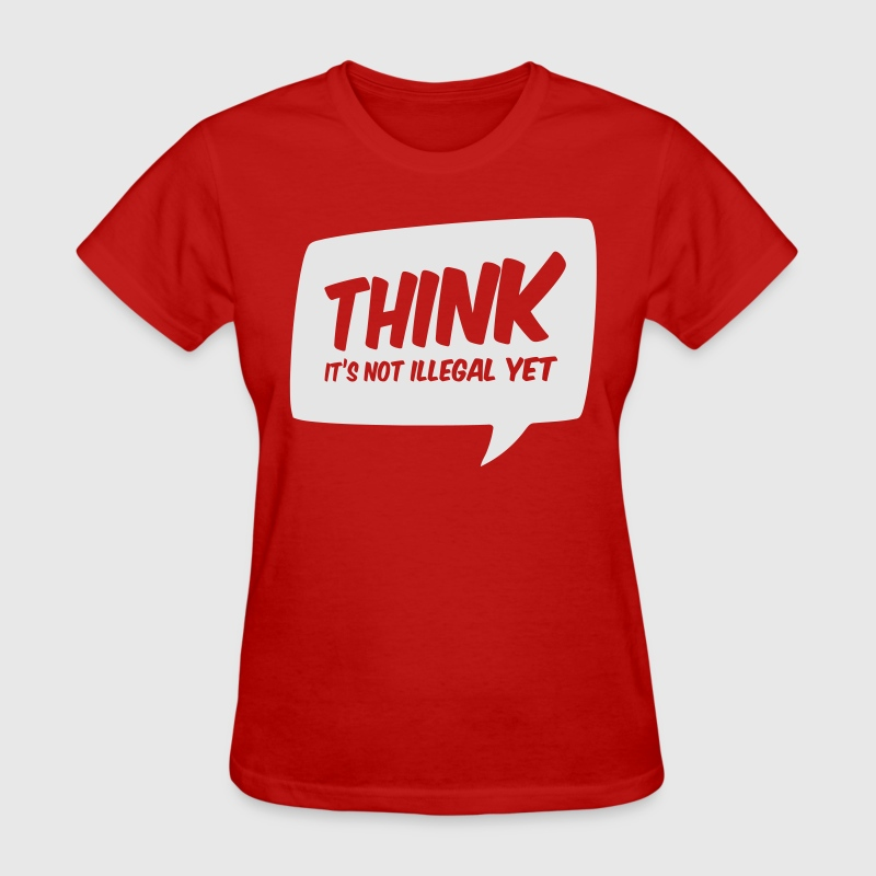 Think it's not illegal yet Women's T-Shirts - Women's T-Shirt