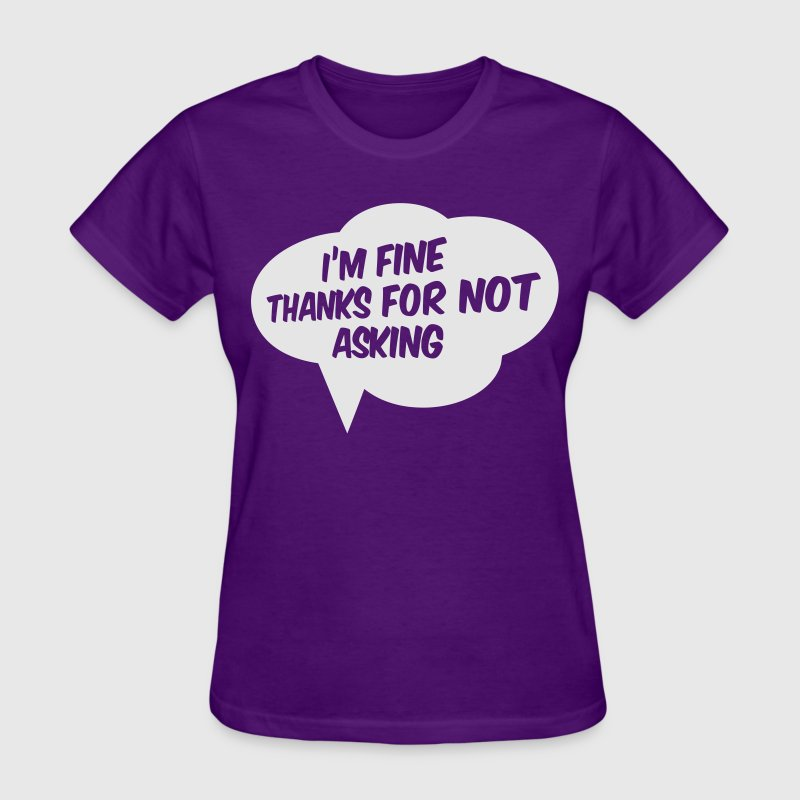 I'm fine thanks for not asking Women's T-Shirts - Women's T-Shirt
