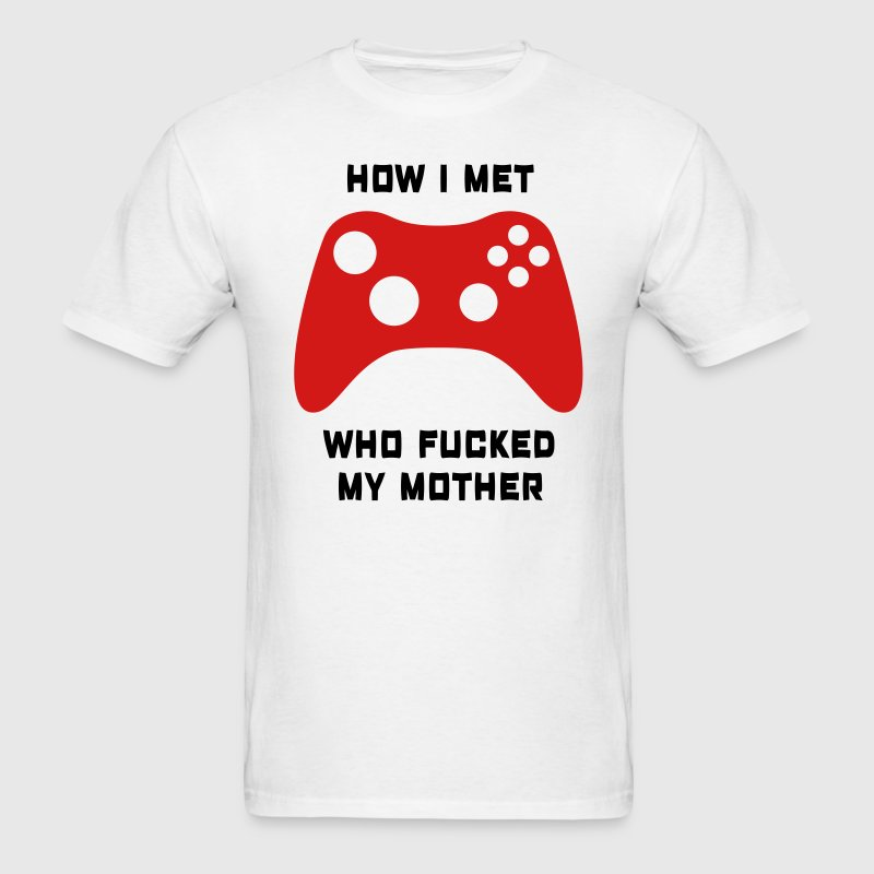 How i met who fucked my mother, Xbox360 T-Shirts - Men's T-Shirt