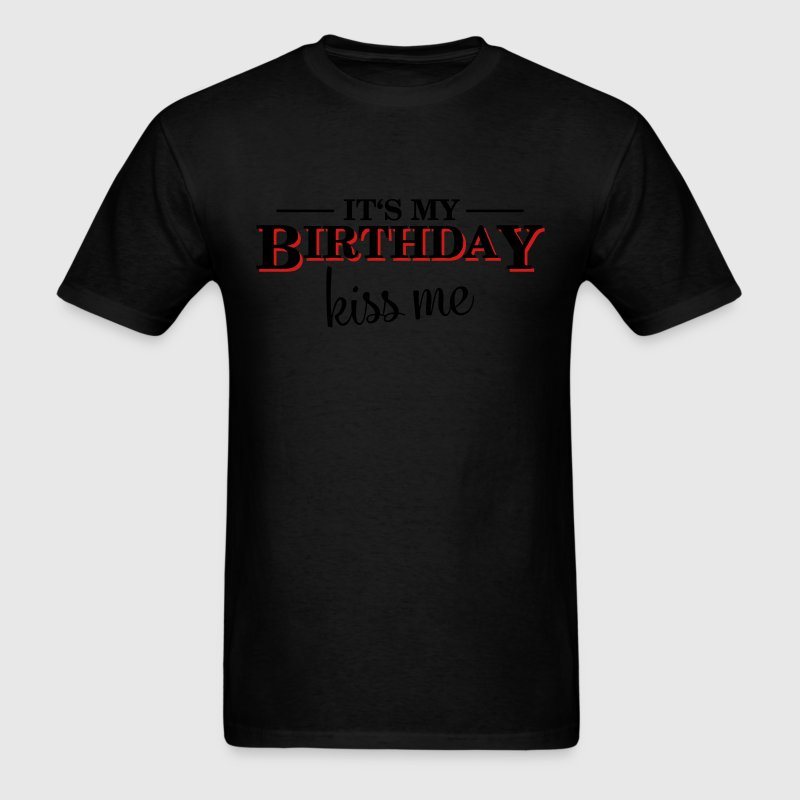 Its my Birthday, so kiss me T-Shirts - Men's T-Shirt