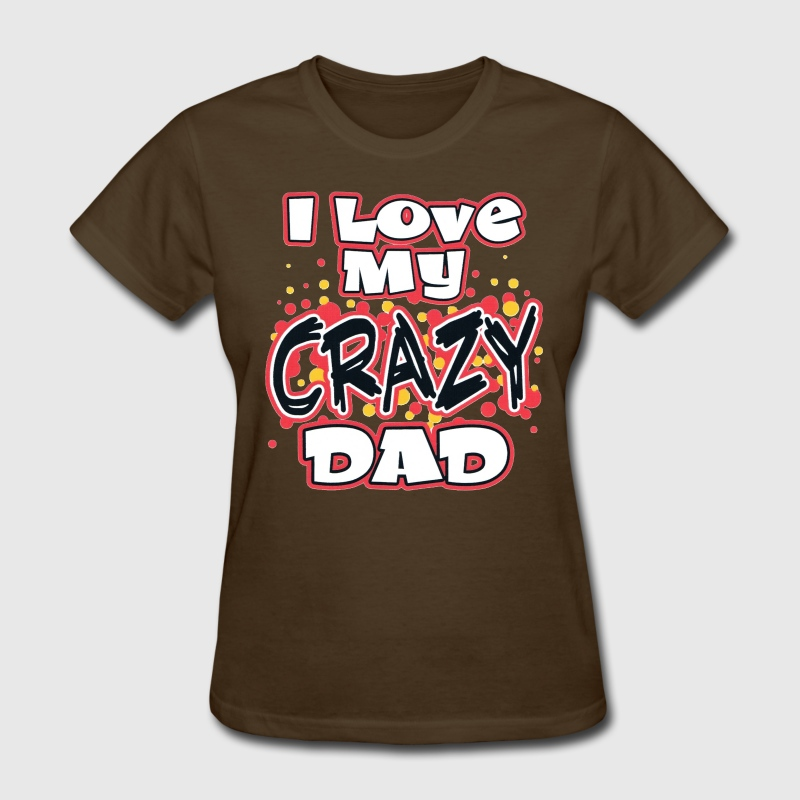 I Love my Crazy Dad - Women's T-Shirt