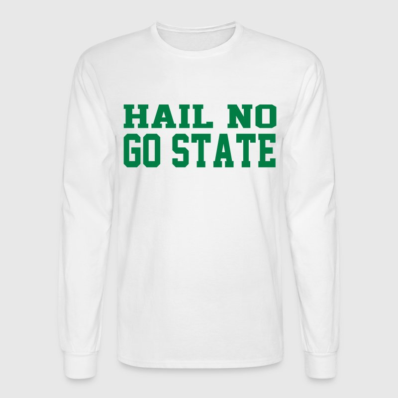 Hail no, GO STATE Long Sleeve Shirts - Men's Long Sleeve T-Shirt