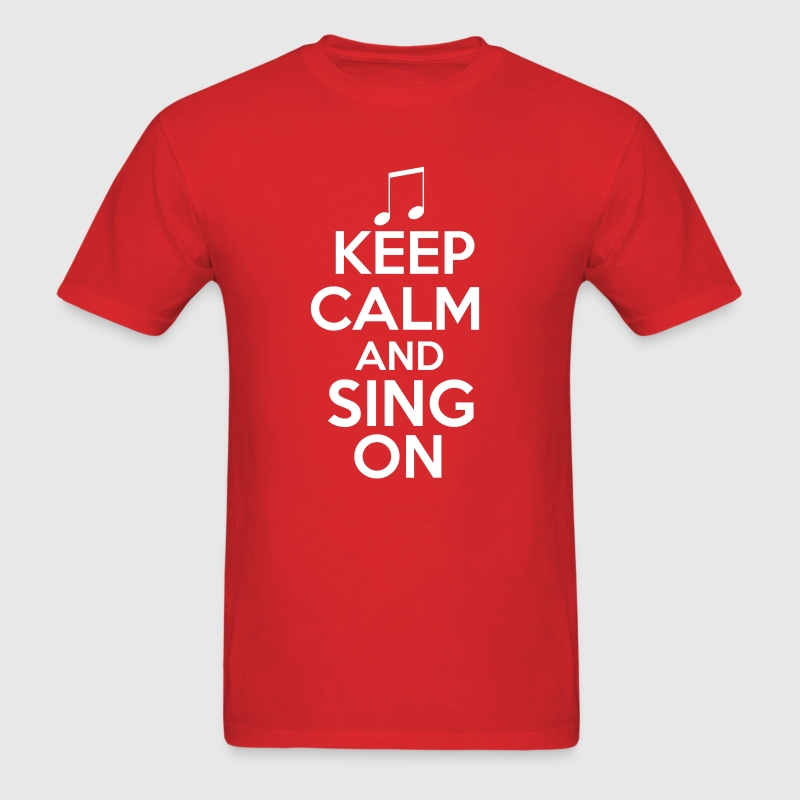Keep Calm and Sing On - Men's T-Shirt