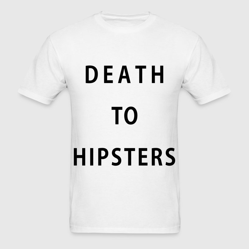 Death To Hipsters T-Shirts - Men's T-Shirt